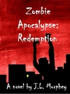 Zombie Apocalypse: Redemption ebook by J.L. Murphey
