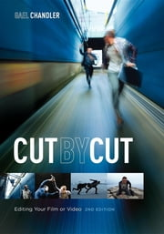 Cut by Cut - Editing Your Film or Video ebook by Gael Chandler