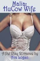 Malia: HuCow Wife ebook by Ava Logan
