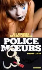 Police des moeurs n°5 Les Nymphes de Saint-Germain ebook by Pierre Lucas