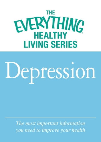 Depression - The most important information you need to improve your health ebook by Adams Media