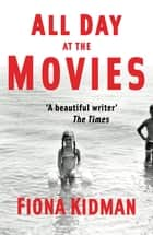 All Day at the Movies ebook by Fiona Kidman