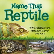 Name That Reptile: With Fun Facts and Matching Games For Kids ebook by Baby Professor