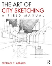 The Art of City Sketching - A Field Manual ebook by Michael Abrams