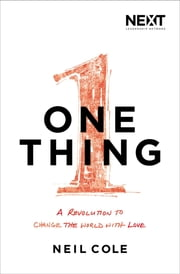 One Thing - A Revolution to Change the World with Love ebook by Neil Cole