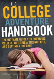 The College Adventure Handbook - The Ultimate Guide for Surviving College, Building a Strong Faith, and Getting a Hot Date ebook by Rob Stennett,Joe P Kirkendall