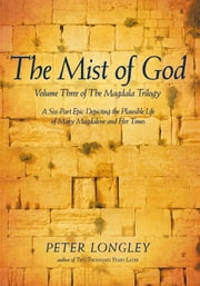 The Mist of God - Volume Three of the Magdala Trilogy ebook by Peter Longley