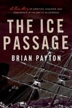 The Ice Passage ebook by Brian Payton
