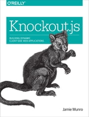Knockout.js - Building Dynamic Client-Side Web Applications ebook by Jamie Munro