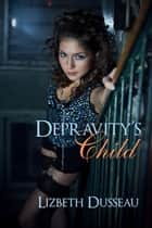Depravity's Child ebook by Lizbeth Dusseau