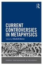 Current Controversies in Metaphysics ebook by Elizabeth Barnes