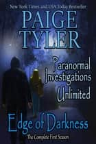 Edge of Darkness: The Complete First Season (Paranormal Investigations Unlimited) - Paranormal Investigations Unlimited, #6 ebook by Paige Tyler