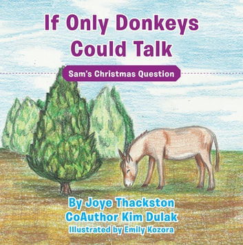 If Only Donkeys Could Talk - Sam'S Christmas Question ebook by Joye Thackston