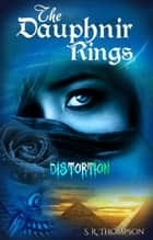 The Dauphnir Rings: Distortion - The Dauphnir Rings, #3 ebook by S. R. Thompson