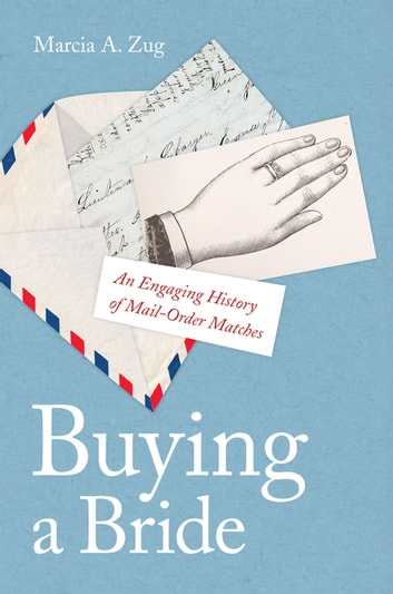 Buying a Bride - An Engaging History of Mail-Order Matches ebook by Marcia A. Zug