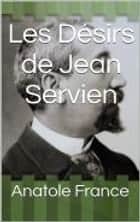Les Désirs de Jean Servien ebook by Anatole France