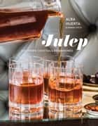 Julep - Southern Cocktails Refashioned ebook by Alba Huerta, Marah Stets