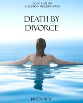 Death by Divorce (Book #2 in the Caribbean Murder series) ebook by Jaden Skye