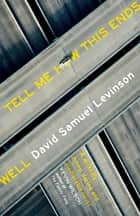Tell Me How This Ends Well ebook by David Samuel Levinson