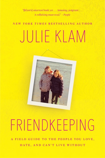 Friendkeeping - A Field Guide to the People You Love, Hate, and Can't Live Without ebook by Julie Klam
