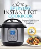 The Everyday Instant Pot Cookbook - Meal Planning and Recipes for Every Cook and Every Family ebook by Bryan Woolley