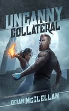 Uncanny Collateral ebook by Brian McClellan