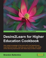 Desire2Learn for Higher Education Cookbook ebook by Brandon Ballentine