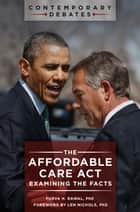 The Affordable Care Act: Examining the Facts - Examining the Facts ebook by Purva H. Rawal