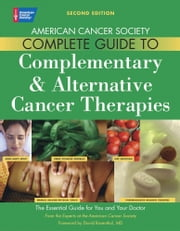 The American Cancer Society Complete Guide to Complementary & Alternative Cancer Therapies ebook by American Cancer Society,David Rosenthal