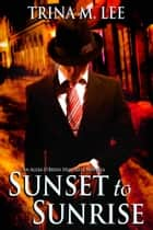 Sunset to Sunrise (Alexa O'Brien Huntress Book 7.5) ebook by Trina M. Lee