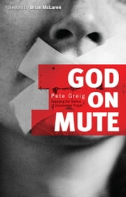 God on Mute - Engaging the Silence of Unanswered Prayer ebook by Pete Greig,Brian McLaren