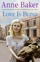 Love is Blind - A gripping saga of war, tragedy and bitter jealousy ebook by Anne Baker