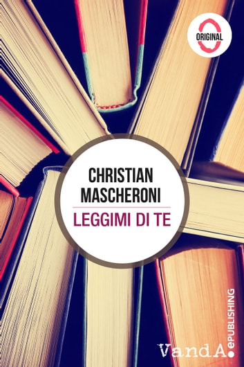 Leggimi di te ebook by Christian Mascheroni