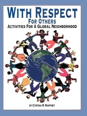 With Respect for Others - Activities for a Global Neighborhood ebook by Cynthia Manthey