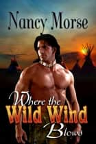 Where The Wild Wind Blows ebook by Nancy Morse