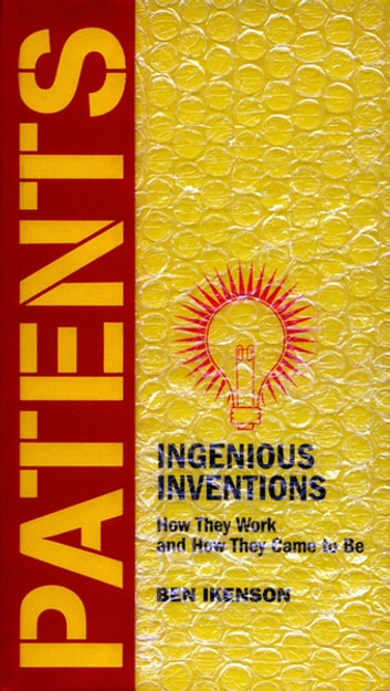 Patents - Ingenious Inventions How They Work and How They Came to Be ebook by Ben Ikenson
