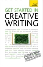 Get Started In Creative Writing: Teach Yourself ebook by Stephen May