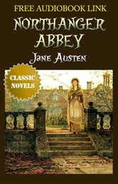 NORTHANGER ABBEY Classic Novels: New Illustrated [Free Audiobook Links] ebook by Jane Austen