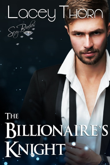 The Billionaire's Knight ebook by Lacey Thorn