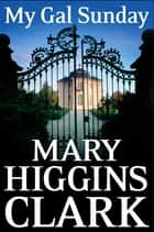 My Gal Sunday ebook by Mary Higgins Clark