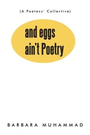 and eggs ain't Poetry ebook by Barbara Muhammad