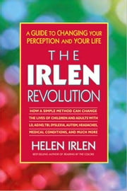 The Irlen Revolution - A Guide to Changing Your Perception and Your Life ebook by Helen Irlen