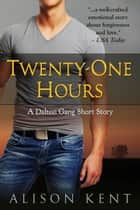 Twenty-One Hours - A Dalton Gang Short Story ebook by Alison Kent