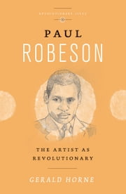 Paul Robeson - The Artist as Revolutionary ebook by Gerald Horne