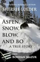 Aspen, Snow, Blow, and Bo ebook by Sherrie Lueder