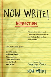 Now Write! Nonfiction - Memoir, Journalism and Creative Nonfiction Exercises from Today's Best Writers ebook by Sherry Ellis