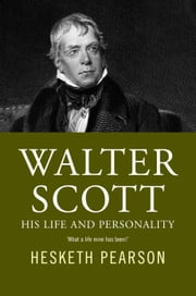 Walter Scott - His Life And Personality ebook by Hesketh Pearson