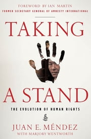 Taking a Stand - The Evolution of Human Rights ebook by Juan E. Méndez,Marjory Wentworth
