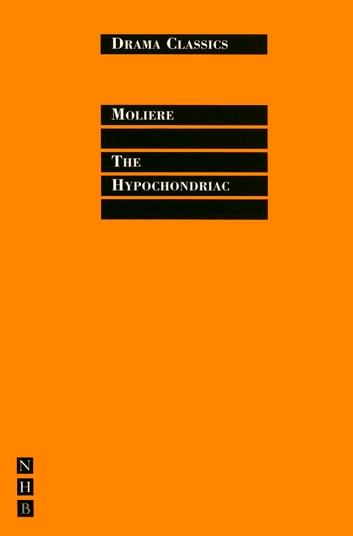 The Hypochondriac - Full Text and Introduction (NHB Drama Classics) ebook by Molière