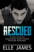 Rescued - A Collection of Short Stories ebook by Elle James